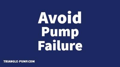 Avoid Pump Failure
