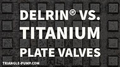 delrin and titanium plate valve material