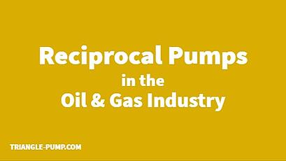 Reciprocal Pumps in the Oil & Gas Industry
